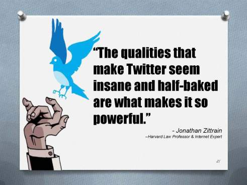 The qualities that make Twitter seem insane and half-baked are what makes it so powerful